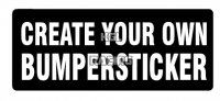 CREATE YOUR OWN BUMPERSTICKER sticker